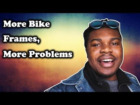 More Bike Frames More Problems